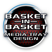 Basket in Basket: Media Tray design