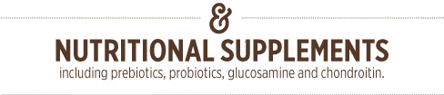 Nutritional Supplements including prebiotics, probiotics, glucosamine and chondroitin